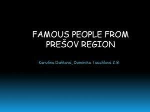 FAMOUS PEOPLE FROM PREOV REGION Karolna Dakov Dominika