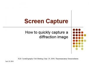 Screen Capture How to quickly capture a diffraction