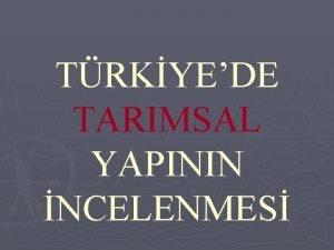 TRKYEDE TARIMSAL YAPININ NCELENMES TRKYEDE TARIM TARIM Ziraat