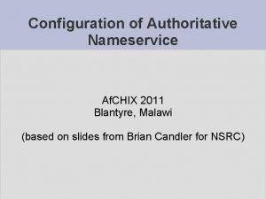 Configuration of Authoritative Nameservice Af CHIX 2011 Blantyre
