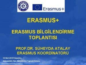 ERASMUS ERASMUS BLGLENDRME TOPLANTISI PROF DR SHEYDA ATALAY