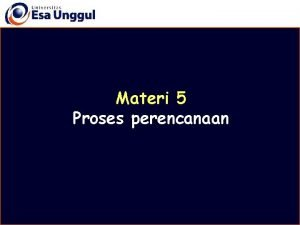 Materi 5 Proses perencanaan Disusun oleh Drs Mulyo