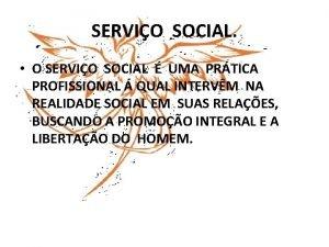 SERVIO SOCIAL O SERVIO SOCIAL UMA PRTICA PROFISSIONAL
