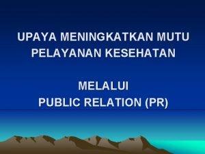 UPAYA MENINGKATKAN MUTU PELAYANAN KESEHATAN MELALUI PUBLIC RELATION