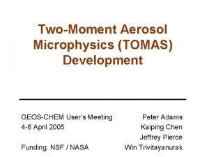TwoMoment Aerosol Microphysics TOMAS Development GEOSCHEM Users Meeting