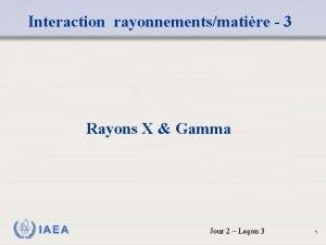 Interaction rayonnementsmatire 3 Rayons X Gamma IAEA Jour
