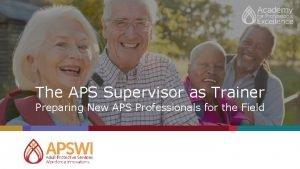 The APS Supervisor as Trainer Preparing New APS