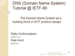 DNS Domain Name System Tutorial IETF80 The Domain