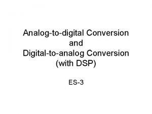Analogtodigital Conversion and Digitaltoanalog Conversion with DSP ES3