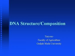 DNA StructureComposition Taryono Faculty of Agriculture Gadjah Mada