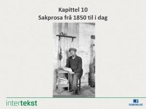Kapittel 10 Sakprosa fr 1850 til i dag