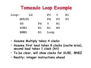 Tomasulo Loop Example Loop LD MULTD SD SUBI