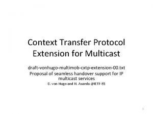 Context Transfer Protocol Extension for Multicast draftvonhugomultimobcxtpextension00 txt