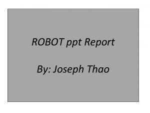 ROBOT ppt Report By Joseph Thao Combat Robot