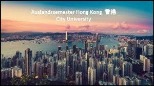 Auslandssemester Hong Kong City University Auslandssemester Hong Kong