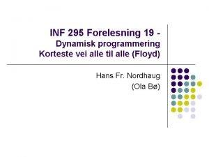 INF 295 Forelesning 19 Dynamisk programmering Korteste vei