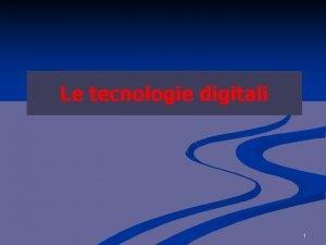 Le tecnologie digitali 1 Nuove tecnologie Velocit Semplificazi