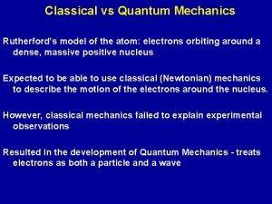 Classical vs Quantum Mechanics Rutherfords model of the