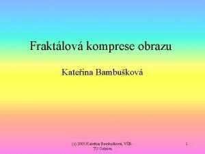 Fraktlov komprese obrazu Kateina Bambukov c 2005 Kateina