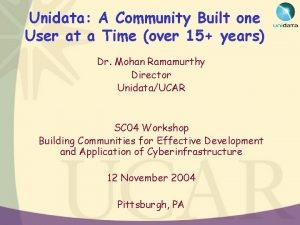 Unidata A Community Built one User at a