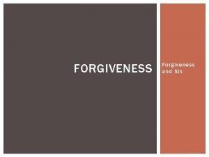 FORGIVENESS Forgiveness and Sin A BROAD SUBJECT Forgiveness