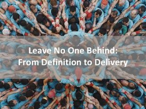 Leave No One Behind From Definition to Delivery