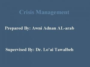 Crisis Management Prepared By Awni Adnan ALarab Supervised