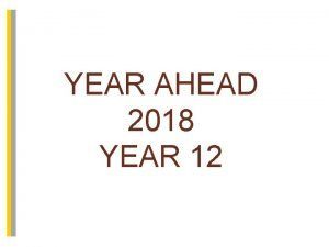 YEAR AHEAD 2018 YEAR 12 SIXTH FORM SIXTH