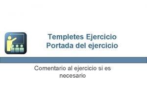 Templetes Ejercicio Portada del ejercicio Comentario al ejercicio