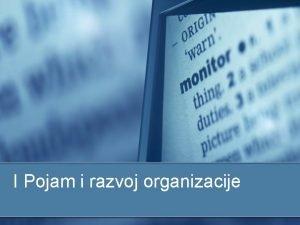 I Pojam i razvoj organizacije Pojam organizacije n