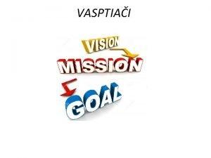VASPTIAI Vizija Vizija dalekosean pogled Ambicionzna ali realistina