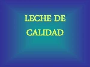 LECHE DE CALIDAD CONCEPTO de CALIDAD Conjunto de