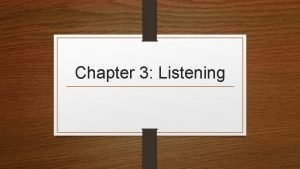 Chapter 3 Listening Listening is Important Listening does