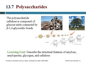 13 7 Polysaccharides The polysaccharide cellulose is composed