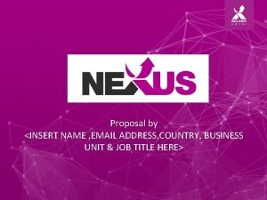 Proposal by INSERT NAME EMAIL ADDRESS COUNTRY BUSINESS