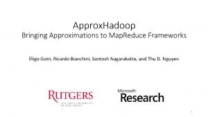 Approx Hadoop Bringing Approximations to Map Reduce Frameworks