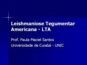 Leishmaniose Tegumentar Americana LTA Prof Paula Maciel Santos