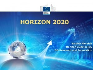 HORIZON 2020 Sandra Almeida Horizon 2020 policy DG