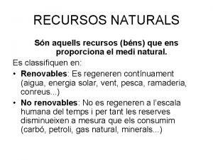RECURSOS NATURALS Sn aquells recursos bns que ens