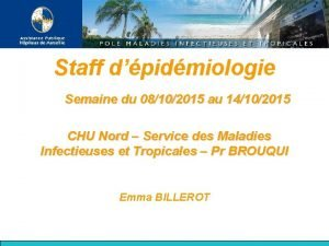 Staff dpidmiologie Semaine du 08102015 au 14102015 CHU