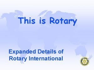This is Rotary Expanded Details of Rotary International