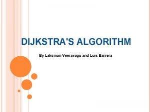 DIJKSTRAS ALGORITHM By Laksman Veeravagu and Luis Barrera