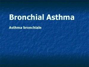 Bronchial Asthma bronchiale n n n Asthma is