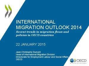 INTERNATIONAL MIGRATION OUTLOOK 2014 Recent trends in migration
