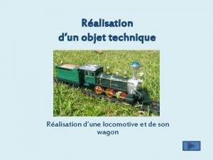 Ralisation dun objet technique Ralisation dune locomotive et