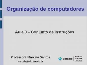 Organizao de computadores Aula 8 Conjunto de instrues
