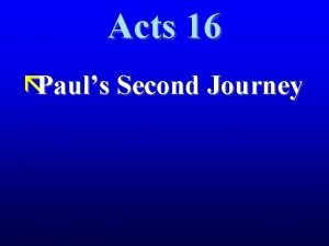Acts 16 Pauls Second Journey The Second Journey