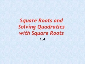 Square Roots and Solving Quadratics with Square Roots
