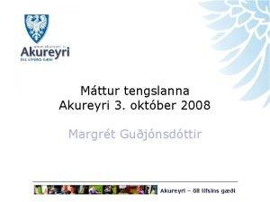 Mttur tengslanna Akureyri 3 oktber 2008 Margrt Gujnsdttir