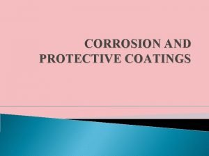 CORROSION AND PROTECTIVE COATINGS PROTECTION FROM CORROSION 1